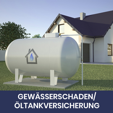 Gewässerschadenhaftpflichtversicherung / Öltankversicherung